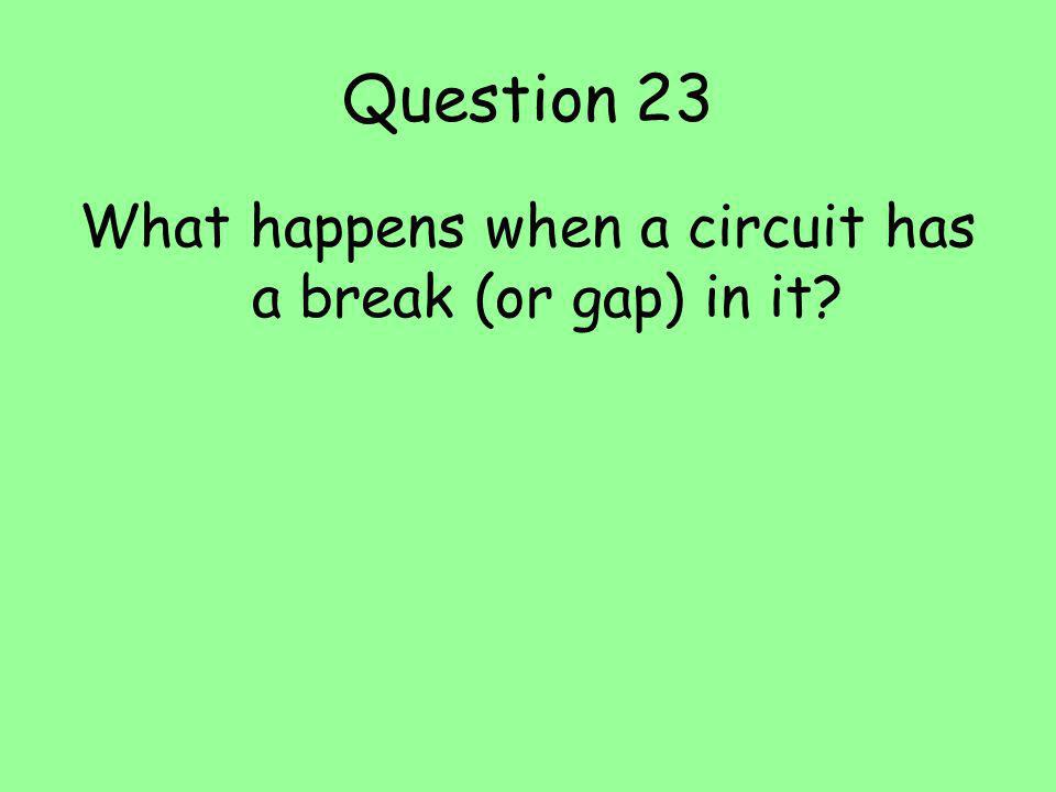 What happens when a circuit has a break (or gap) in it