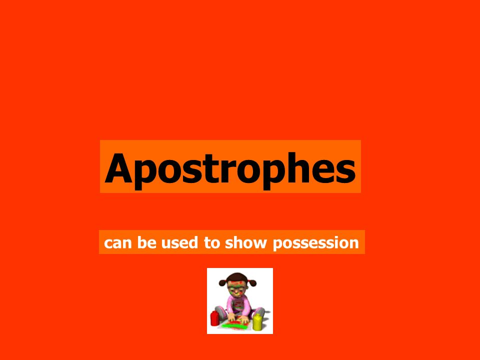Apostrophes can be used to show possession