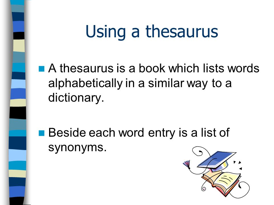 Using a thesaurus A thesaurus is a book which lists words alphabetically in a similar way to a dictionary.