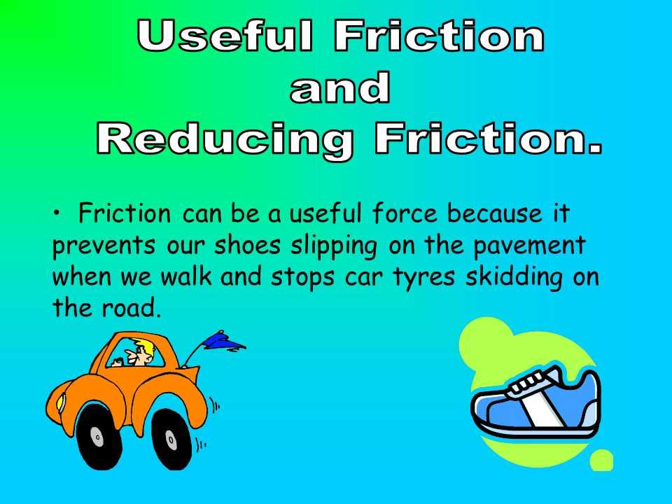 Useful Friction and Reducing Friction.