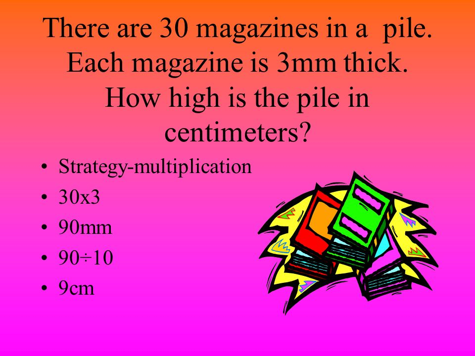 There are 30 magazines in a pile. Each magazine is 3mm thick
