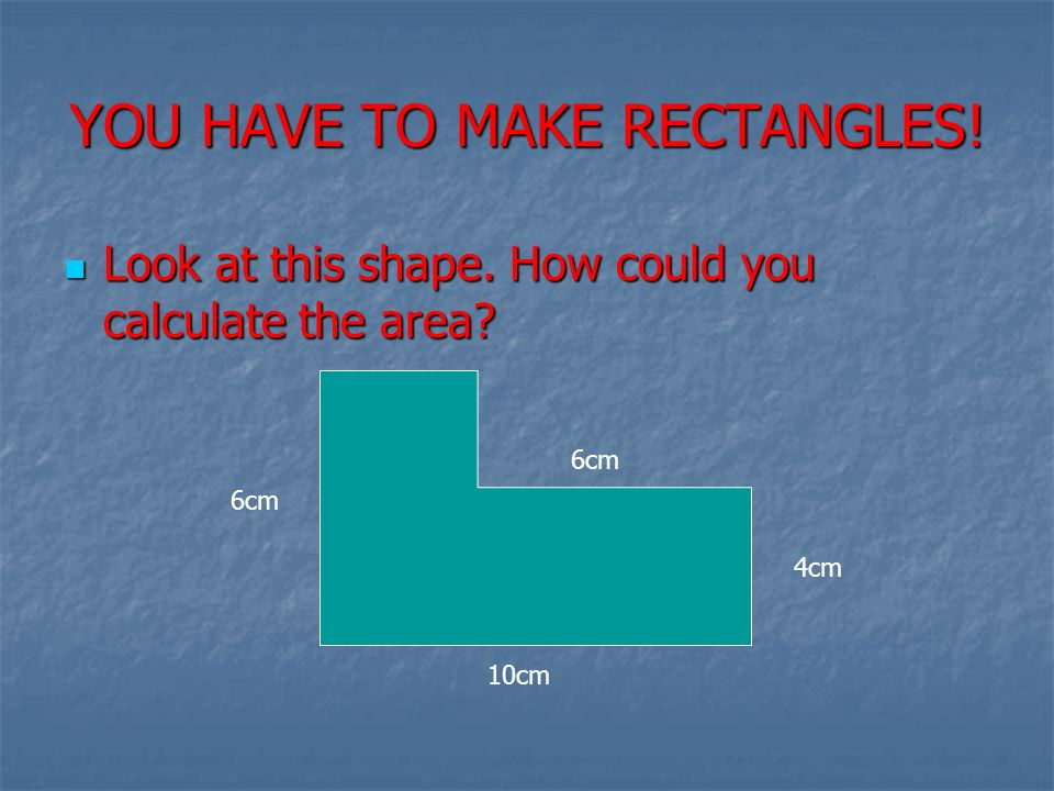 YOU HAVE TO MAKE RECTANGLES!