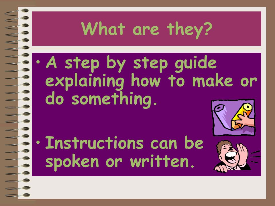 What are they. A step by step guide explaining how to make or do something.