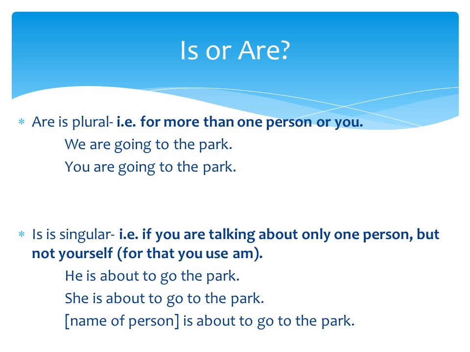 Is or Are Are is plural- i.e. for more than one person or you.