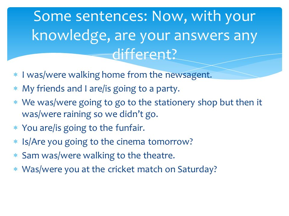 Some sentences: Now, with your knowledge, are your answers any different