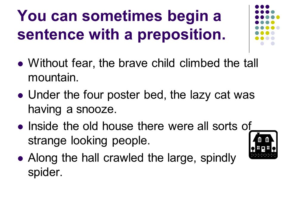 You can sometimes begin a sentence with a preposition.