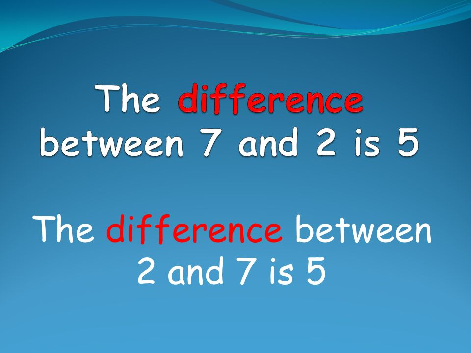 The difference between 7 and 2 is 5