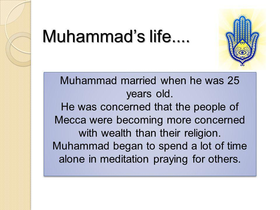 Muhammad married when he was 25 years old.