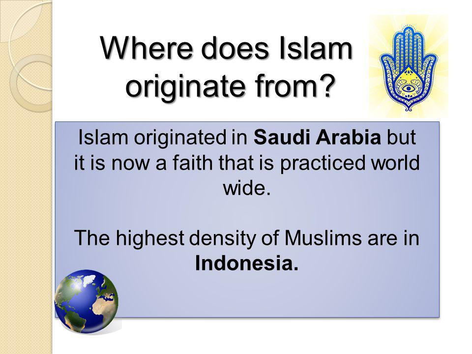 Where does Islam originate from Islam originated in Saudi Arabia but