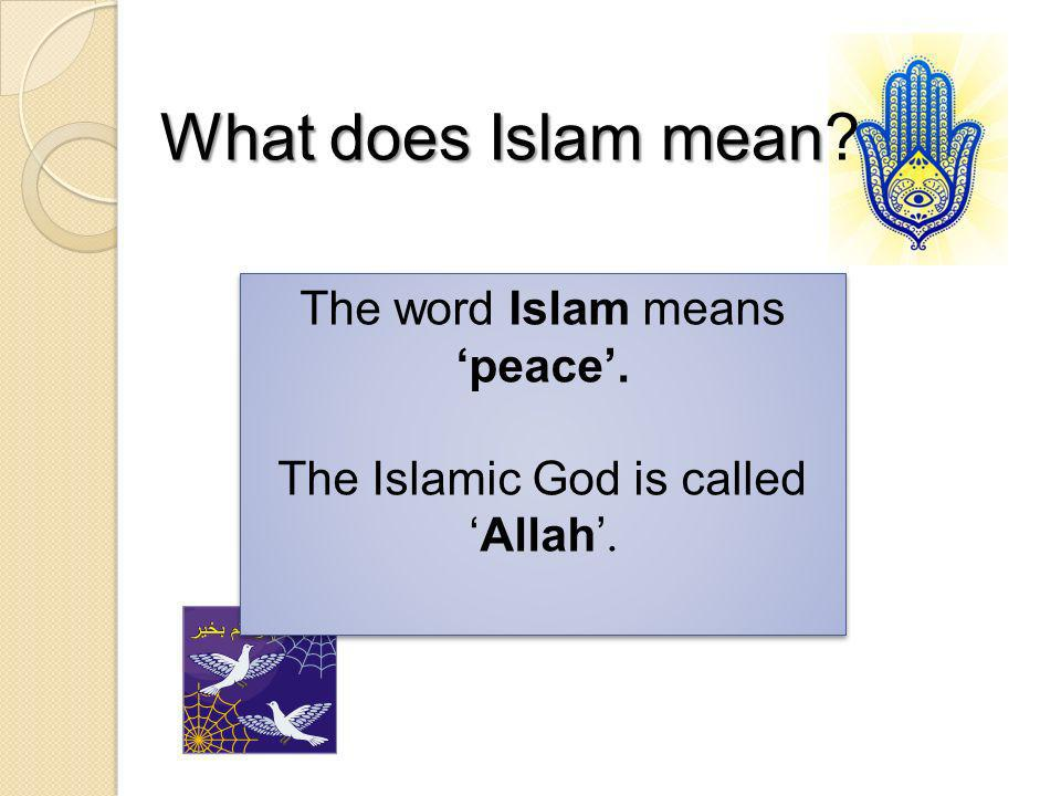 What does Islam mean The word Islam means 'peace'.