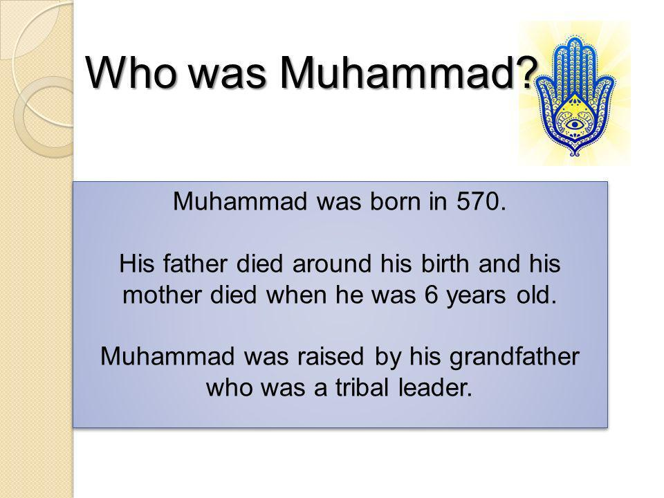 Muhammad was raised by his grandfather who was a tribal leader.