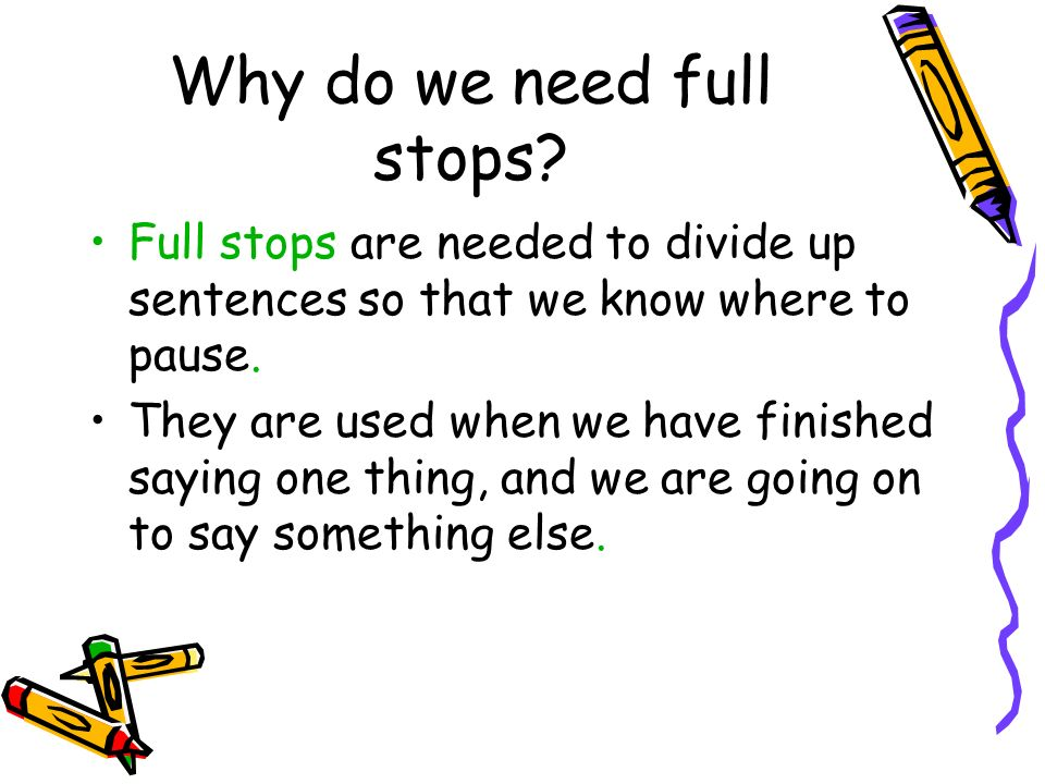 Why do we need full stops