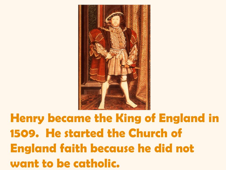 Henry became the King of England in 1509