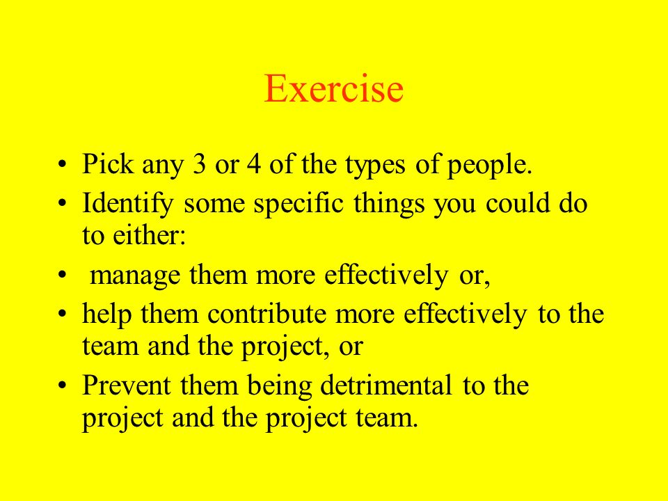 Exercise Pick any 3 or 4 of the types of people.