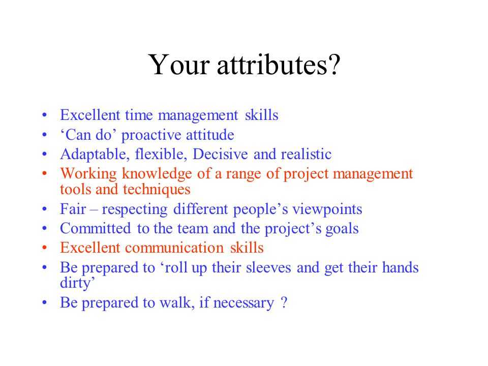 Your attributes Excellent time management skills