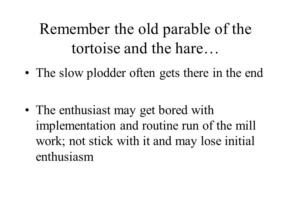 Remember the old parable of the tortoise and the hare…