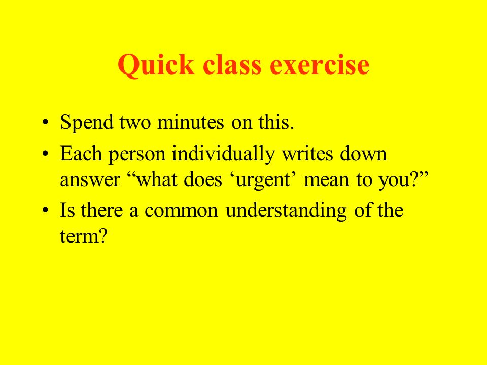 Quick class exercise Spend two minutes on this.