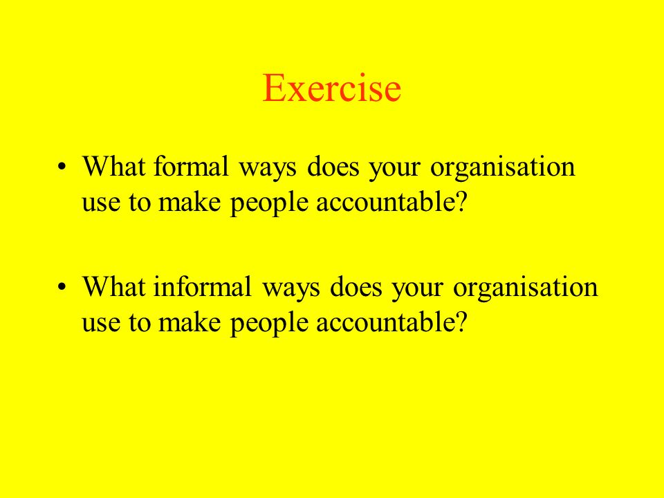 Exercise What formal ways does your organisation use to make people accountable
