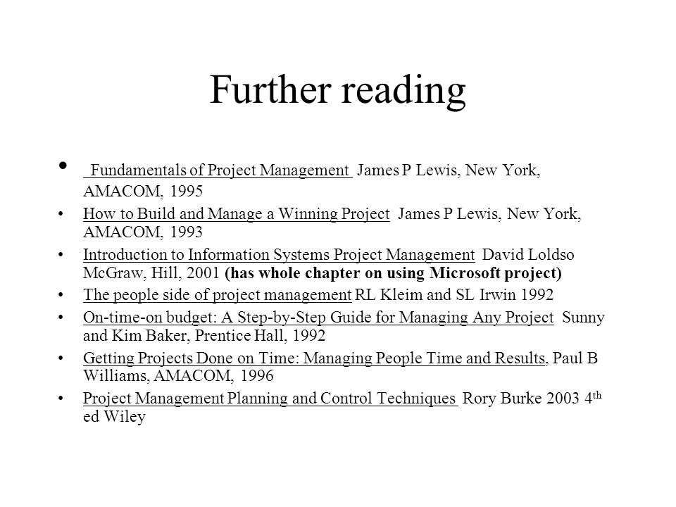 Further reading Fundamentals of Project Management James P Lewis, New York, AMACOM, 1995.
