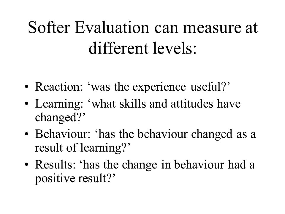 Softer Evaluation can measure at different levels: