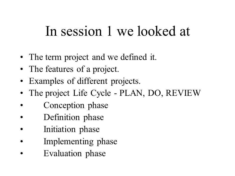 In session 1 we looked at The term project and we defined it.