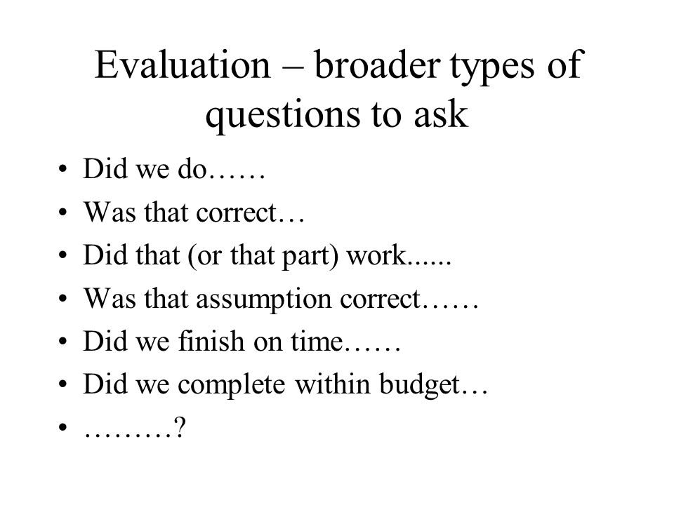 Evaluation – broader types of questions to ask