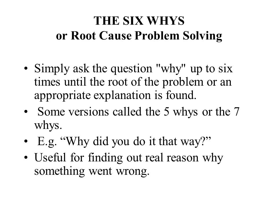 THE SIX WHYS or Root Cause Problem Solving