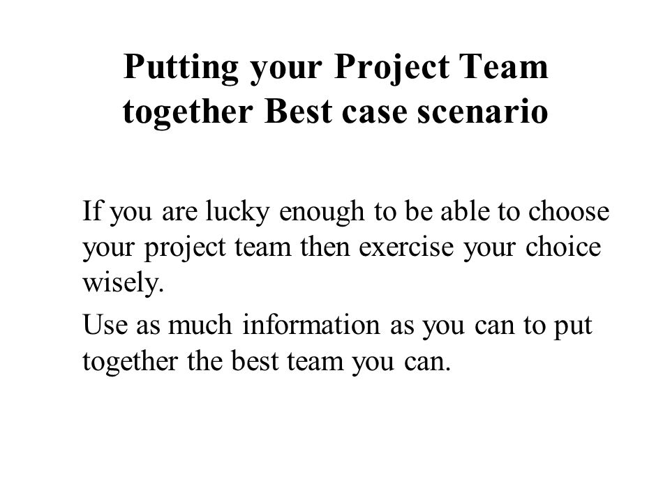 Putting your Project Team together Best case scenario