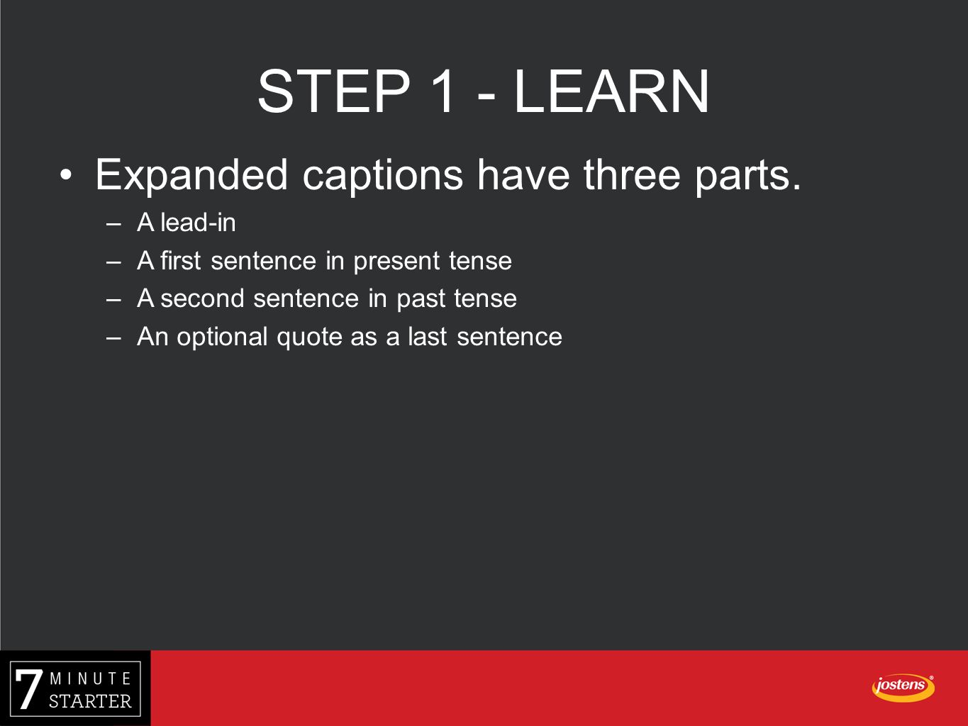 STEP 1 - LEARN Expanded captions have three parts. A lead-in