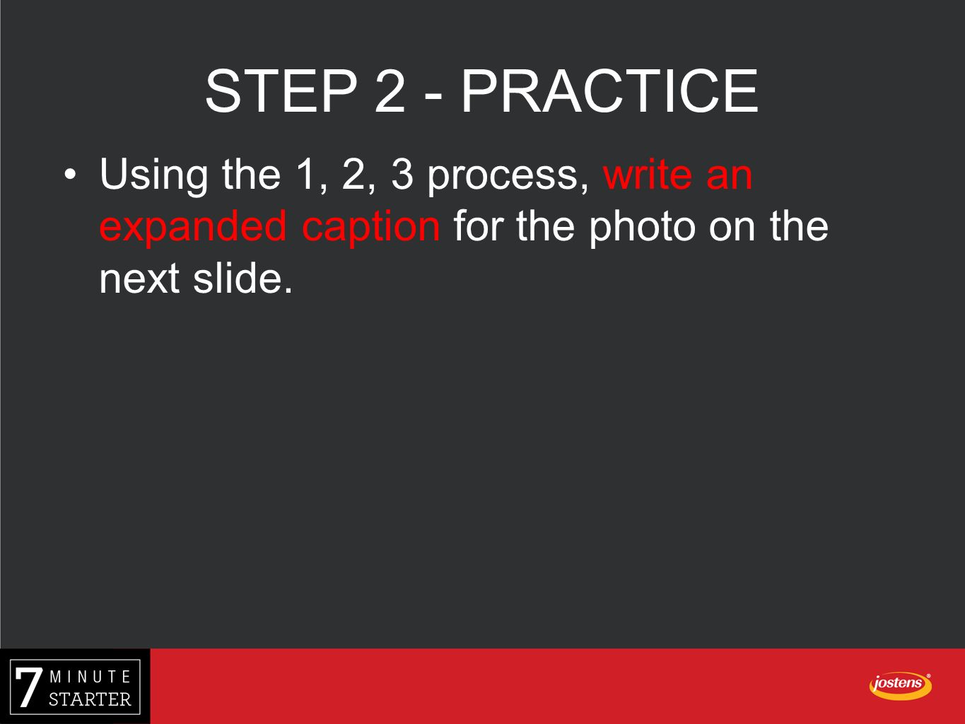 STEP 2 - PRACTICE Using the 1, 2, 3 process, write an expanded caption for the photo on the next slide.