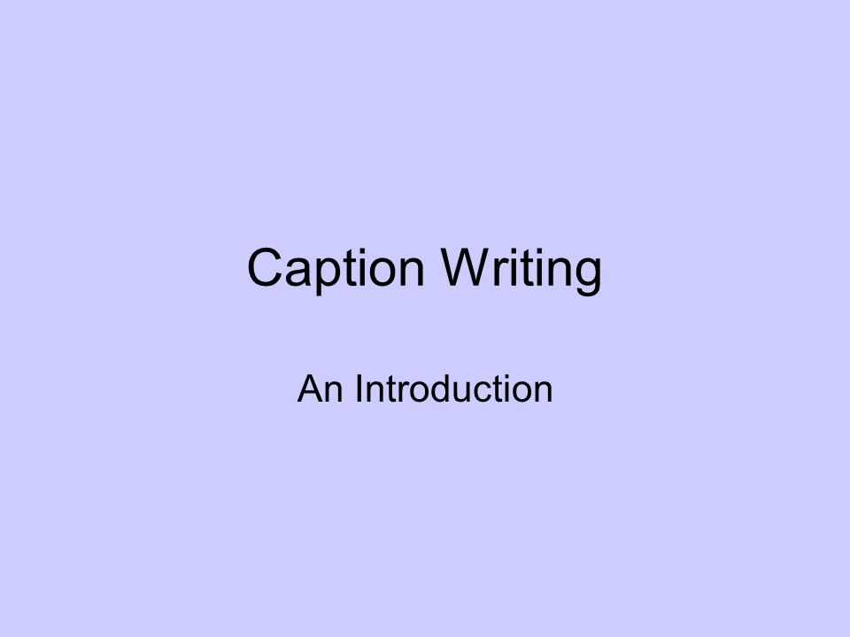 Caption Writing An Introduction