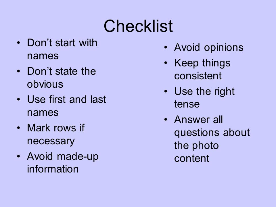 Checklist Don't start with names Avoid opinions Keep things consistent