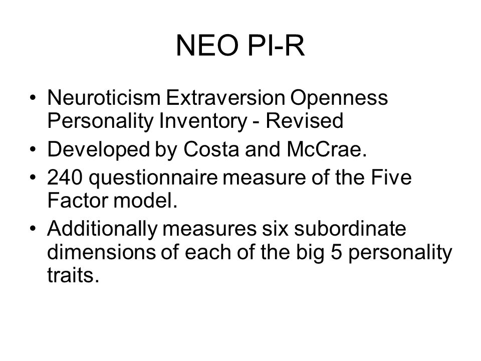 NEO PI-R Neuroticism Extraversion Openness Personality Inventory - Revised. Developed by Costa and McCrae.