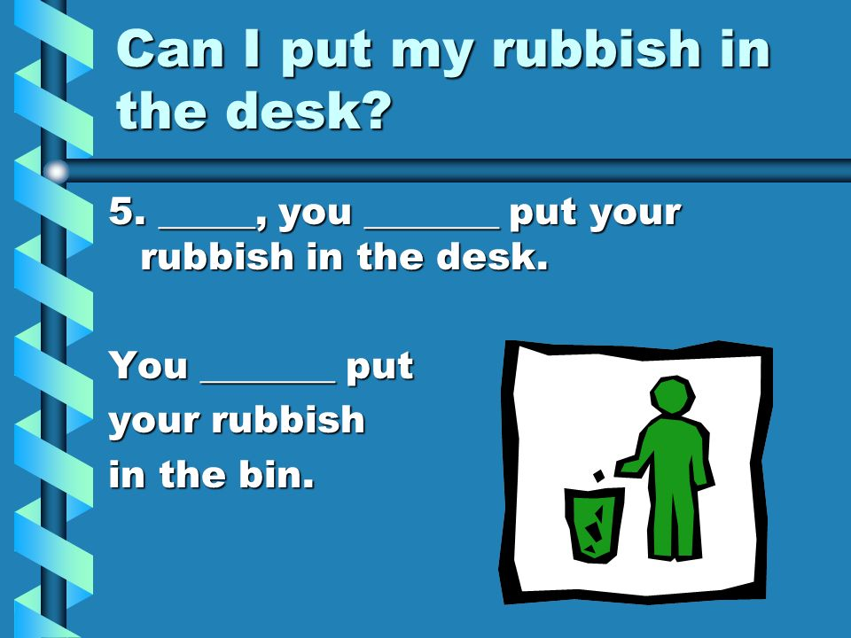 Can I put my rubbish in the desk