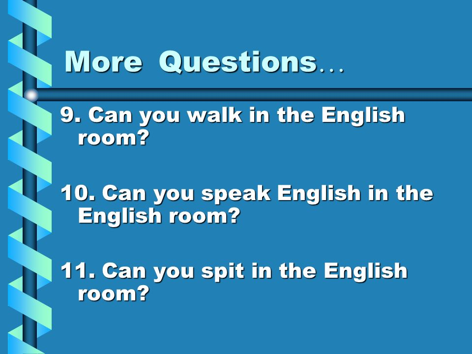 More Questions… 9. Can you walk in the English room