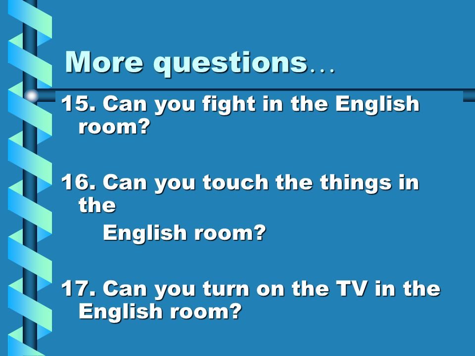 More questions… 15. Can you fight in the English room