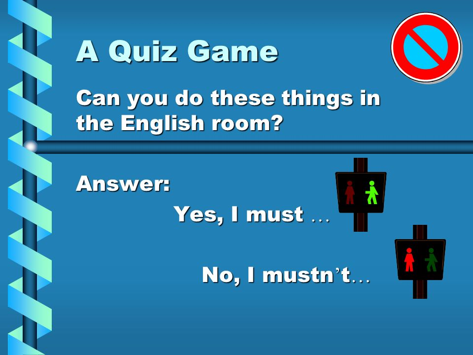 A Quiz Game Can you do these things in the English room Answer: