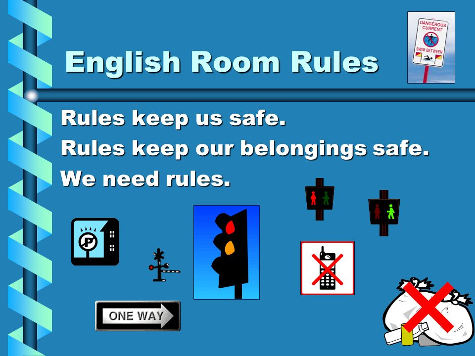 English Room Rules Rules keep us safe. Rules keep our belongings safe.