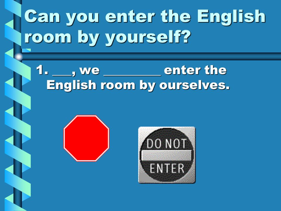 Can you enter the English room by yourself