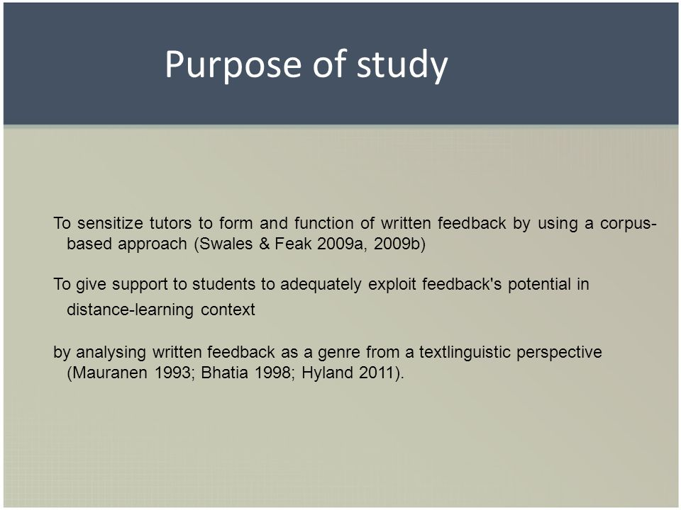 Purpose of study To sensitize tutors to form and function of written feedback by using a corpus-based approach (Swales & Feak 2009a, 2009b)