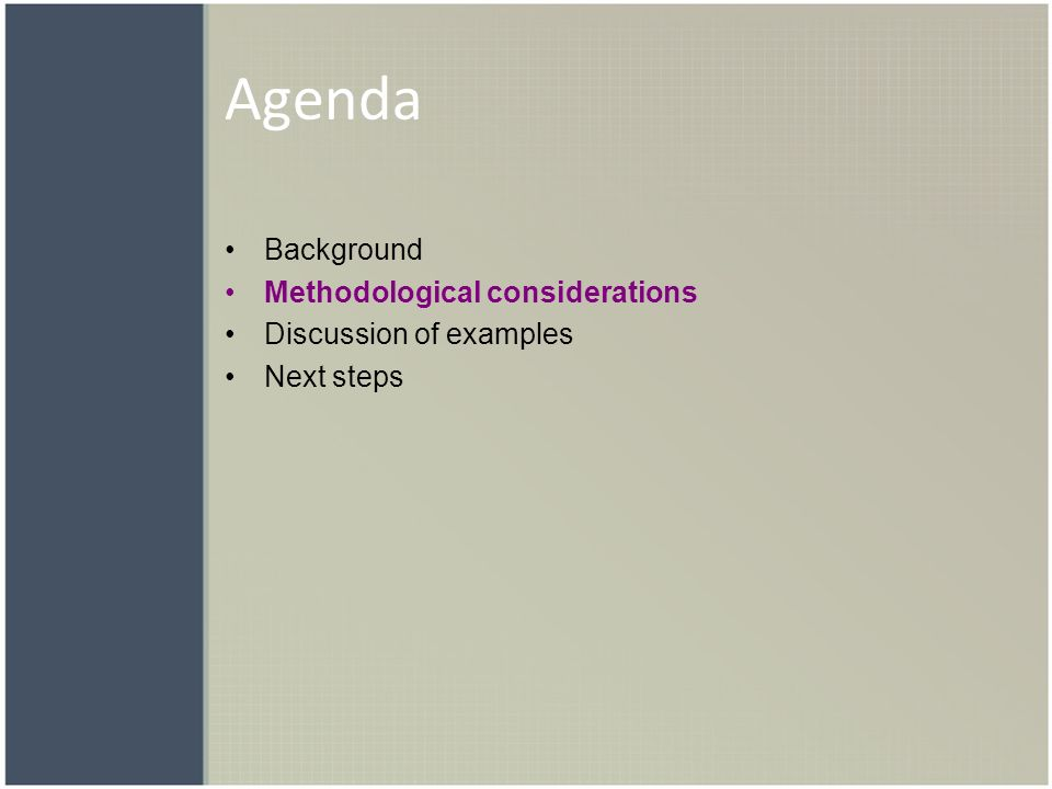Agenda Background Methodological considerations Discussion of examples