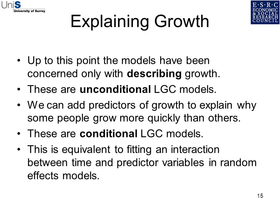 Explaining Growth Up to this point the models have been concerned only with describing growth. These are unconditional LGC models.