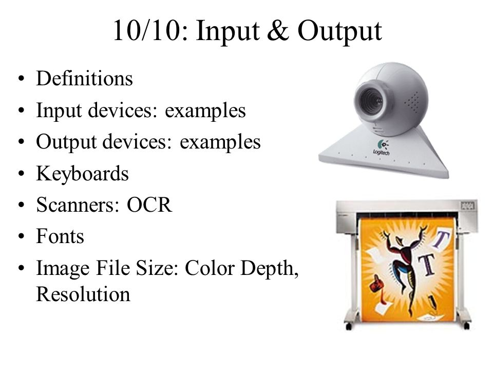 10/10: Input & Output Definitions Input devices: examples