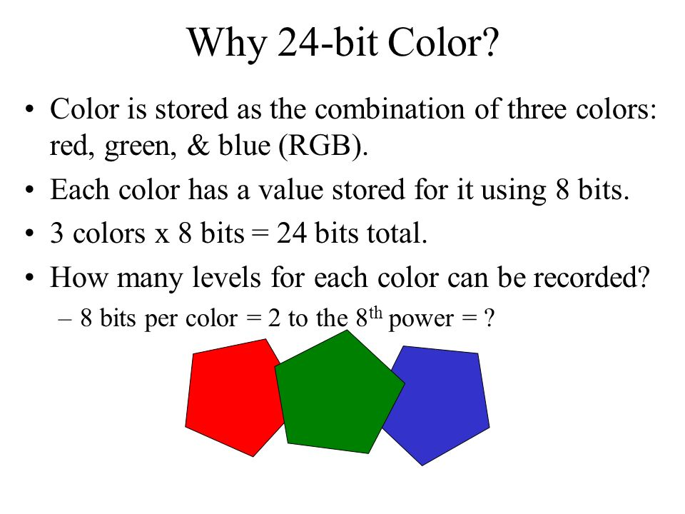 Why 24-bit Color Color is stored as the combination of three colors: red, green, & blue (RGB). Each color has a value stored for it using 8 bits.