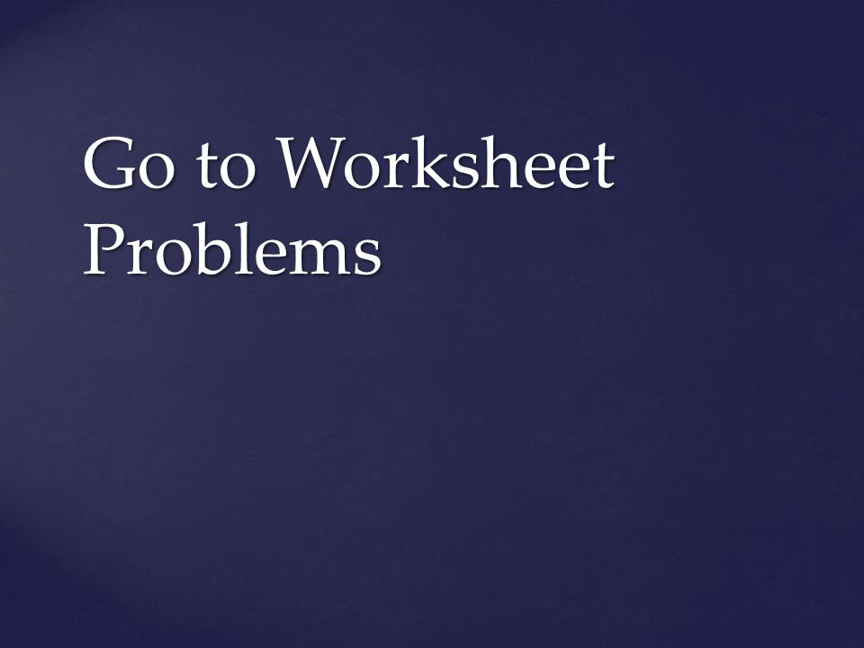 Go to Worksheet Problems