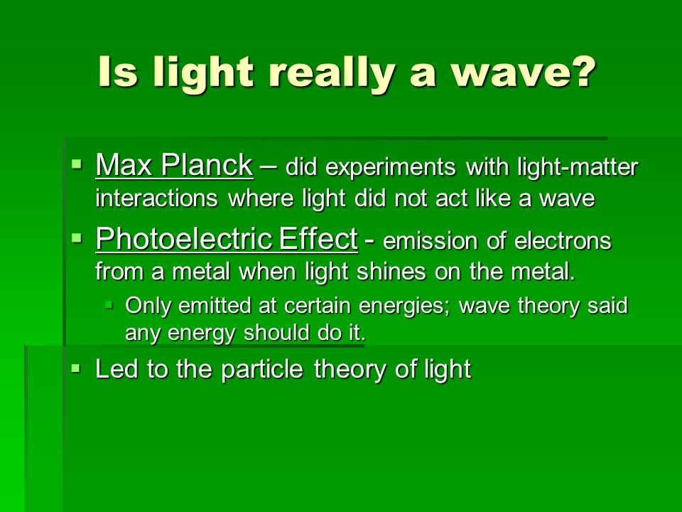 Is light really a wave Max Planck – did experiments with light-matter interactions where light did not act like a wave.