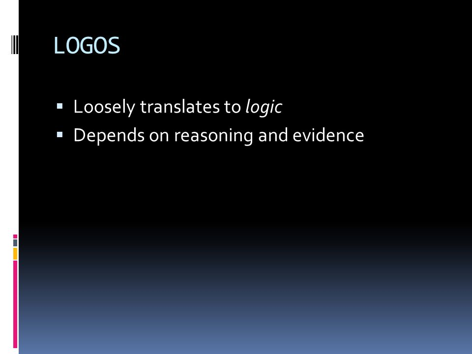 LOGOS Loosely translates to logic Depends on reasoning and evidence