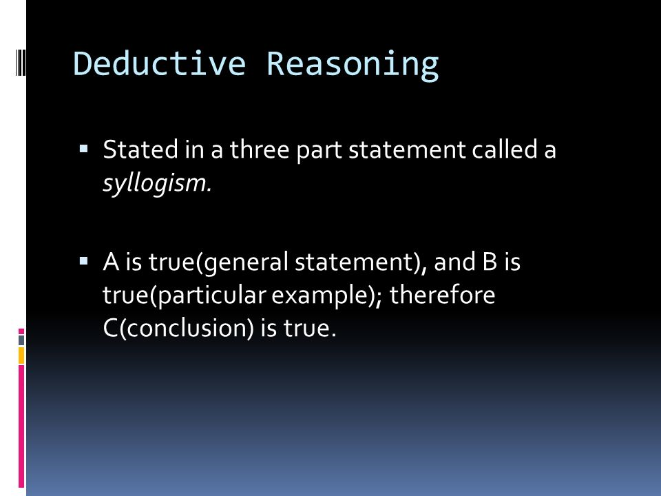 Deductive Reasoning Stated in a three part statement called a syllogism.