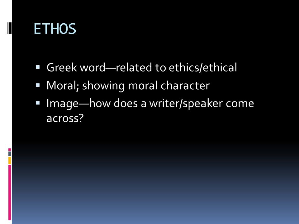 ETHOS Greek word—related to ethics/ethical