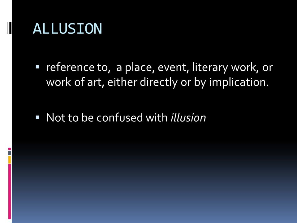ALLUSION reference to, a place, event, literary work, or work of art, either directly or by implication.